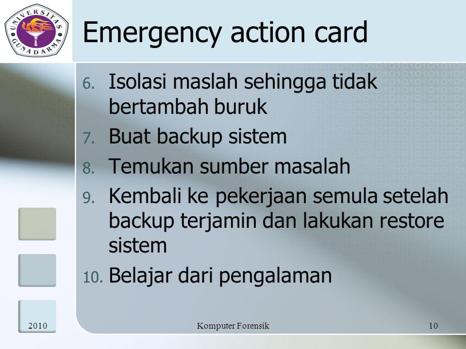 Emergency action card 6. Isolasi maslah sehingga tidak bertambah buruk 7. Buat backup sistem 8. Temukan sumber masalah 9. Kembali ke pekerjaan semula