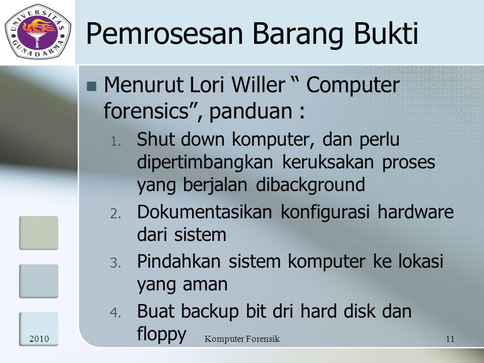 """Pemrosesan Barang Bukti Menurut Lori Willer """" Computer forensics"""", panduan : 1. Shut down komputer, dan perlu dipertimbangkan keruksakan proses yang b"""