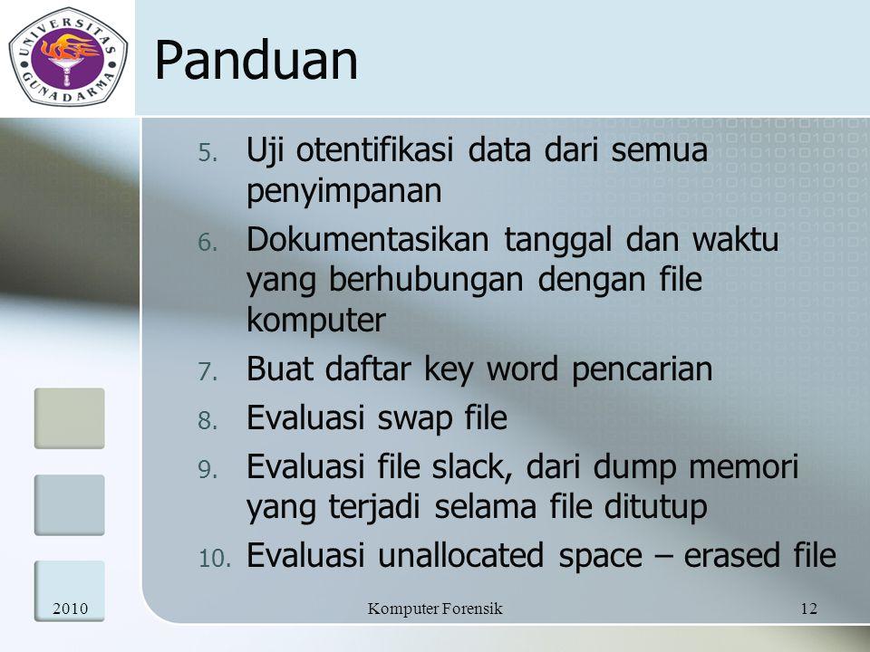 Panduan 5. Uji otentifikasi data dari semua penyimpanan 6. Dokumentasikan tanggal dan waktu yang berhubungan dengan file komputer 7. Buat daftar key w