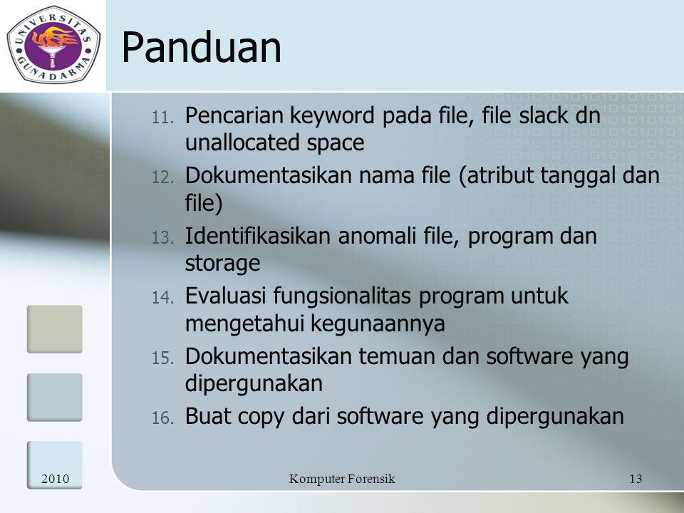 Panduan 11. Pencarian keyword pada file, file slack dn unallocated space 12. Dokumentasikan nama file (atribut tanggal dan file) 13. Identifikasikan a