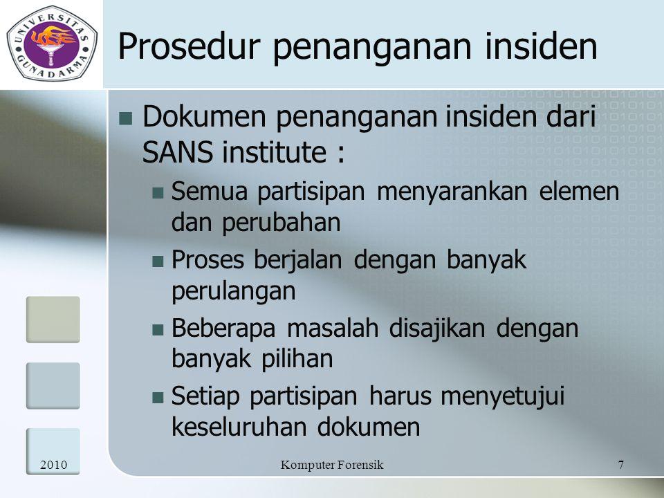 Prosedur penanganan insiden Dokumen penanganan insiden dari SANS institute : Semua partisipan menyarankan elemen dan perubahan Proses berjalan dengan