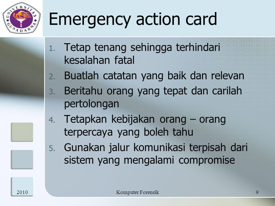 Emergency action card 1. Tetap tenang sehingga terhindari kesalahan fatal 2. Buatlah catatan yang baik dan relevan 3. Beritahu orang yang tepat dan ca