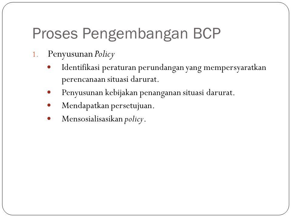 Proses Pengembangan BCP 11 1. Penyusunan Policy Identifikasi peraturan perundangan yang mempersyaratkan perencanaan situasi darurat. Penyusunan kebija