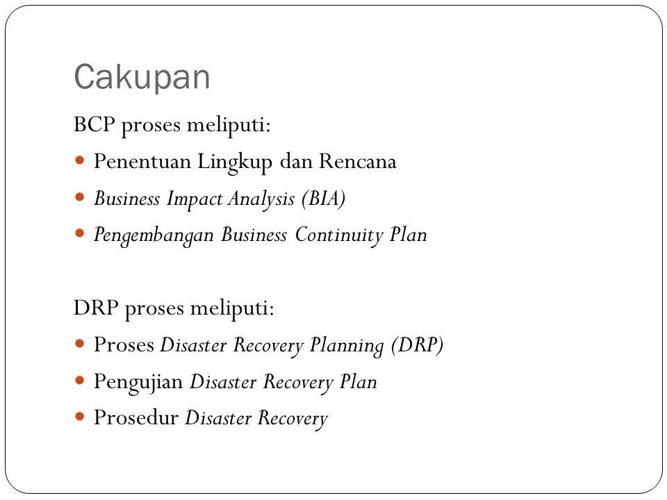 Cakupan BCP proses meliputi: Penentuan Lingkup dan Rencana Business Impact Analysis (BIA) Pengembangan Business Continuity Plan DRP proses meliputi: P