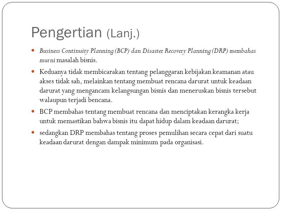 Pengertian (Lanj.) Business Continuity Planning (BCP) dan Disaster Recovery Planning (DRP) membahas murni masalah bisnis. Keduanya tidak membicarakan