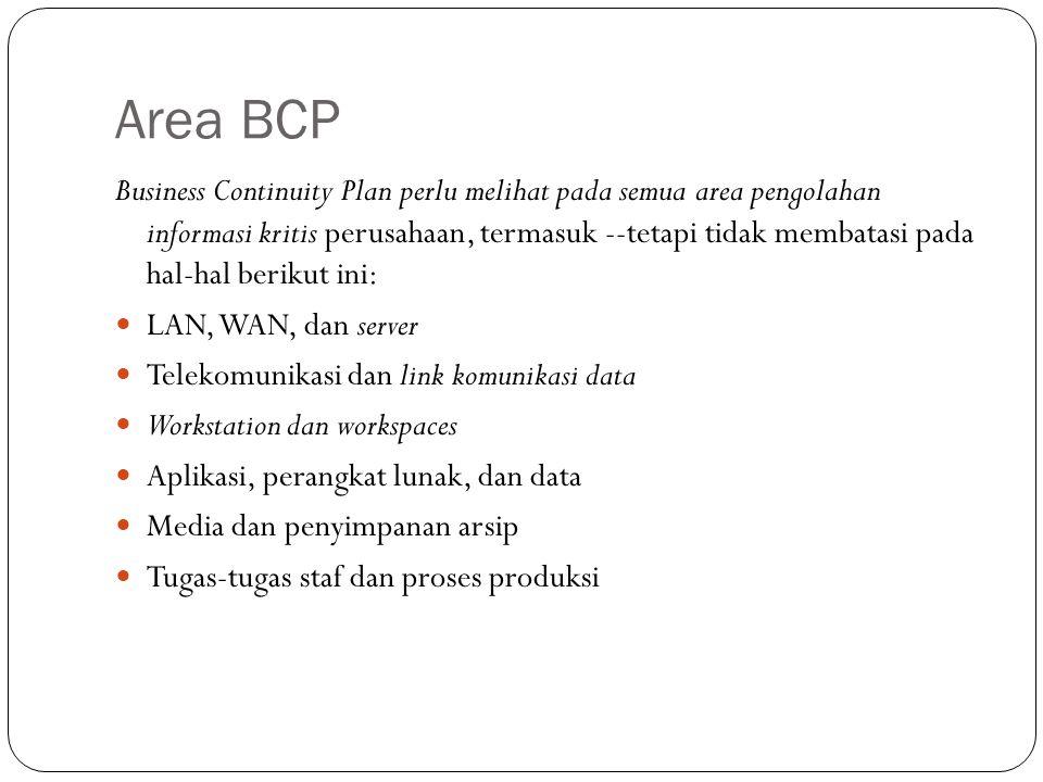 Area BCP Business Continuity Plan perlu melihat pada semua area pengolahan informasi kritis perusahaan, termasuk --tetapi tidak membatasi pada hal-hal