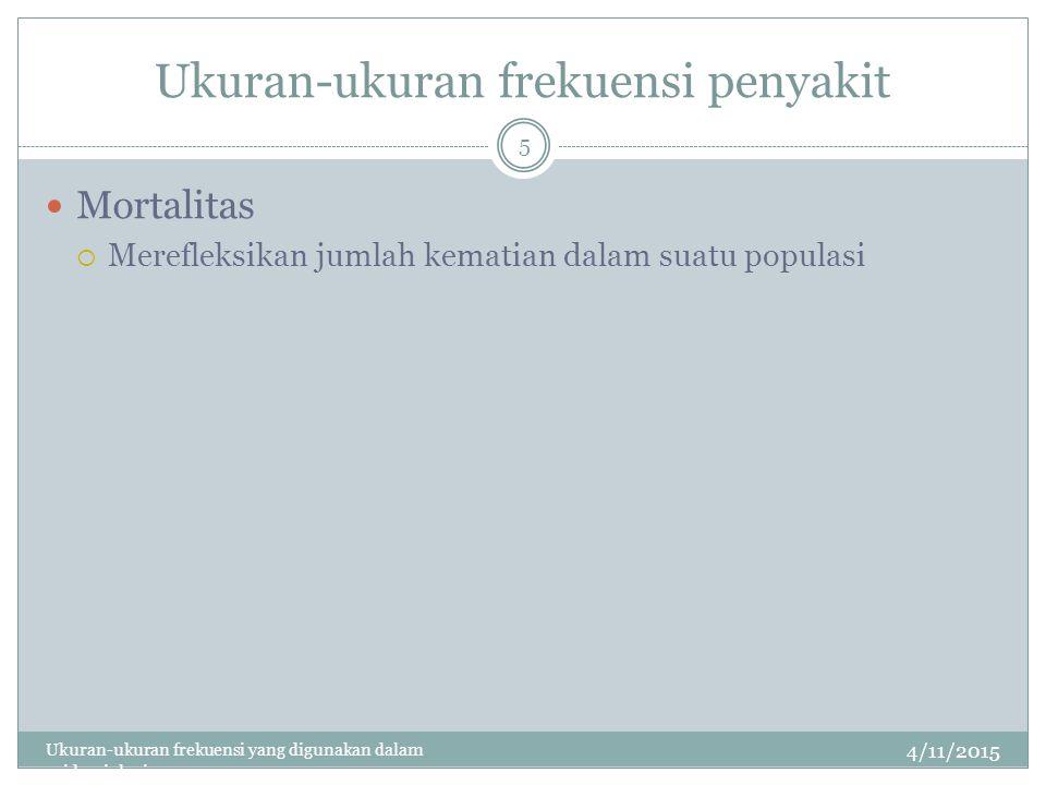 Ukuran-ukuran frekuensi penyakit Rumus Prevalens = prevalens titik (Point Prevalence) = proporsi prevalens 4/11/2015 Ukuran-ukuran frekuensi yang digunakan dalam epidemiologi 26
