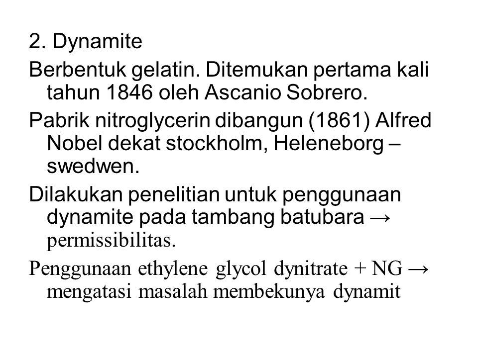 2. Dynamite Berbentuk gelatin. Ditemukan pertama kali tahun 1846 oleh Ascanio Sobrero. Pabrik nitroglycerin dibangun (1861) Alfred Nobel dekat stockho