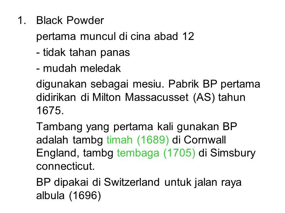 1.Black Powder pertama muncul di cina abad 12 - tidak tahan panas - mudah meledak digunakan sebagai mesiu. Pabrik BP pertama didirikan di Milton Massa