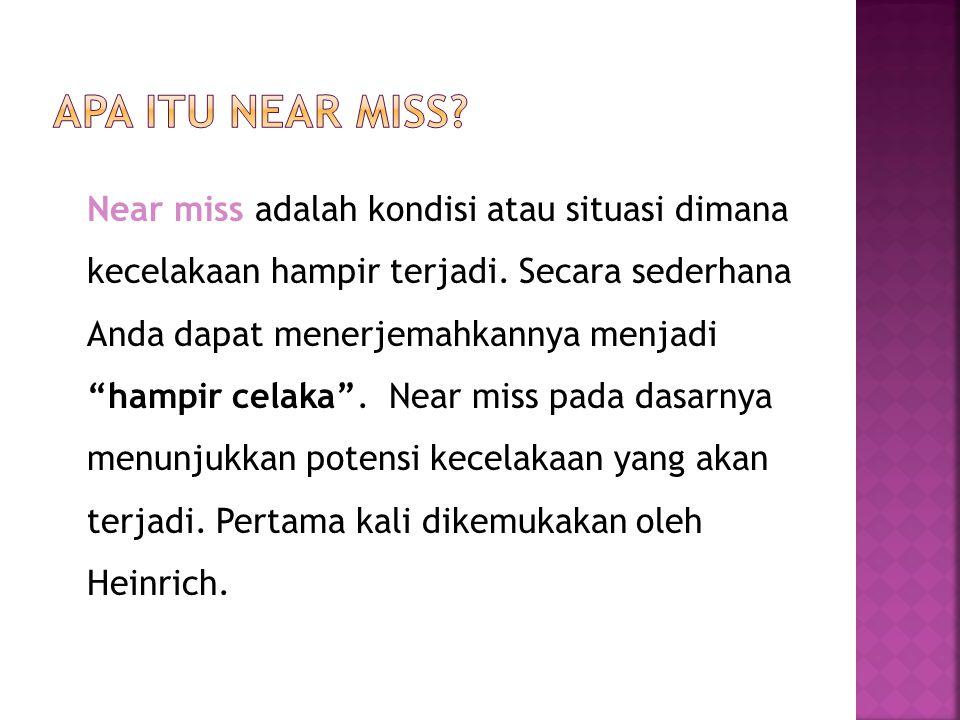 Near miss adalah kondisi atau situasi dimana kecelakaan hampir terjadi.