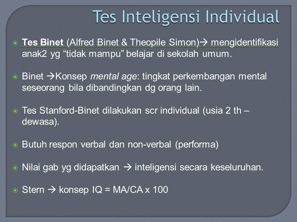 Tes Binet (Alfred Binet & Theopile Simon)  mengidentifikasi anak2 yg tidak mampu belajar di sekolah umum.