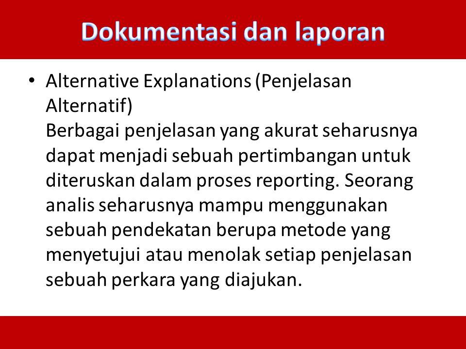 Alternative Explanations (Penjelasan Alternatif) Berbagai penjelasan yang akurat seharusnya dapat menjadi sebuah pertimbangan untuk diteruskan dalam p