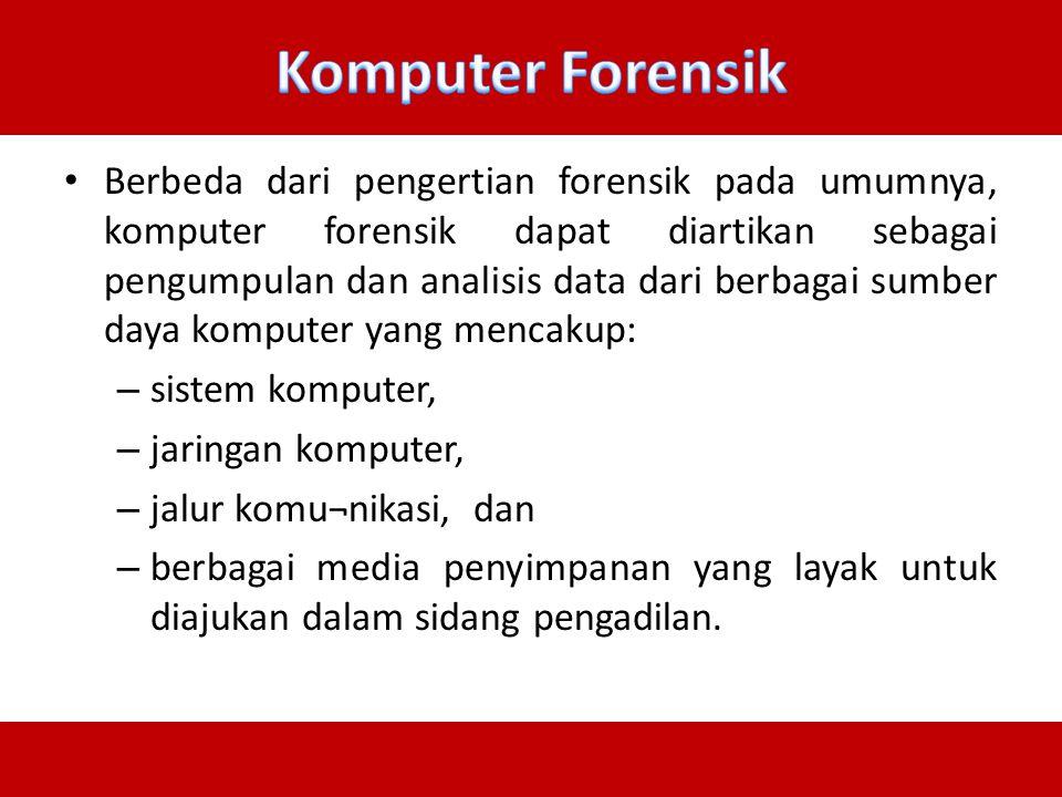 Berbeda dari pengertian forensik pada umumnya, komputer forensik dapat diartikan sebagai pengumpulan dan analisis data dari berbagai sumber daya kompu