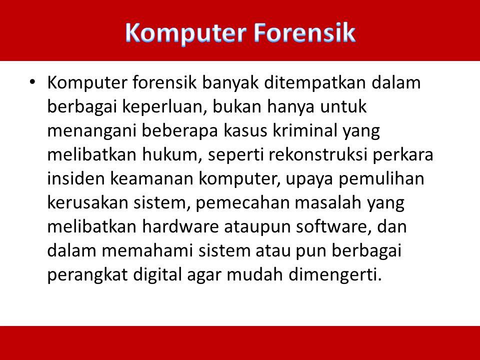 Komputer forensik banyak ditempatkan dalam berbagai keperluan, bukan hanya untuk menangani beberapa kasus kriminal yang melibatkan hukum, seperti reko