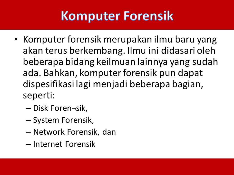 Komputer forensik merupakan ilmu baru yang akan terus berkembang. Ilmu ini didasari oleh beberapa bidang keilmuan lainnya yang sudah ada. Bahkan, komp