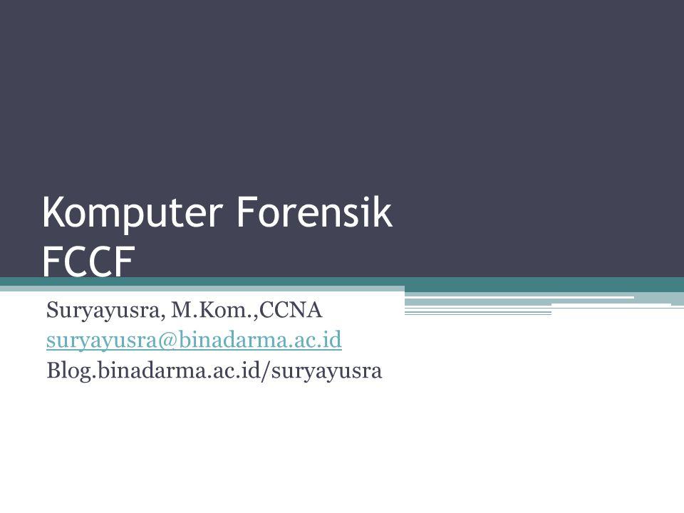 Komputer Forensik FCCF Suryayusra, M.Kom.,CCNA suryayusra@binadarma.ac.id Blog.binadarma.ac.id/suryayusra
