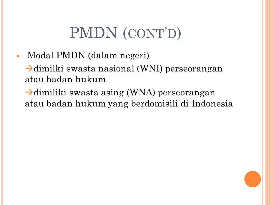 PMDN ( CONT ' D )  Modal PMDN (dalam negeri)  dimilki swasta nasional (WNI) perseorangan atau badan hukum  dimiliki swasta asing (WNA) perseorangan