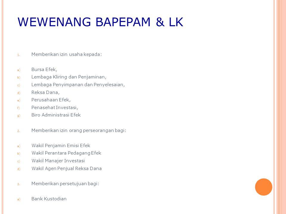 WEWENANG BAPEPAM & LK 1. Memberikan izin usaha kepada: a) Bursa Efek, b) Lembaga Kliring dan Penjaminan, c) Lembaga Penyimpanan dan Penyelesaian, d) R