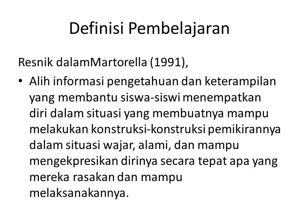 Definisi Pembelajaran Resnik dalamMartorella (1991), Alih informasi pengetahuan dan keterampilan yang membantu siswa-siswi menempatkan diri dalam situ