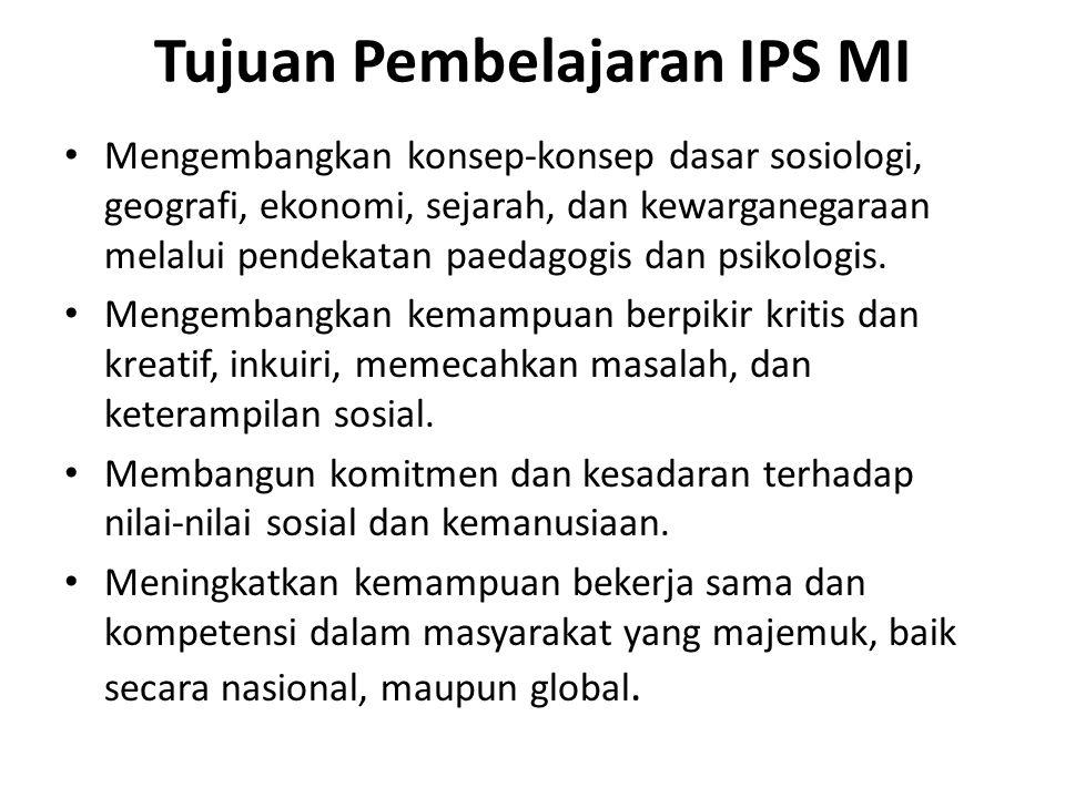 Tujuan Pembelajaran IPS MI Mengembangkan konsep-konsep dasar sosiologi, geografi, ekonomi, sejarah, dan kewarganegaraan melalui pendekatan paedagogis