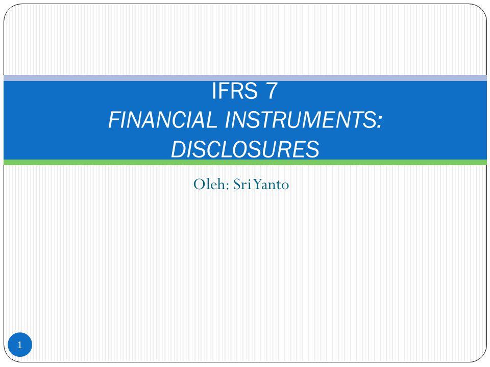 Ruang lingkup Semua entitas untuk semua jenis instrumen keuangan Pengecualian: Penyertaan dalam anak perusahaan (IAS 27), perusahaan asosiasi (IAS 28) dan joint venture (IAS 31).