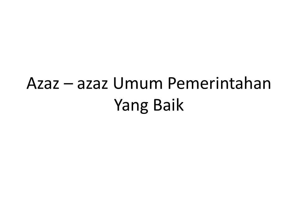 Azaz – azaz Umum Pemerintahan Yang Baik