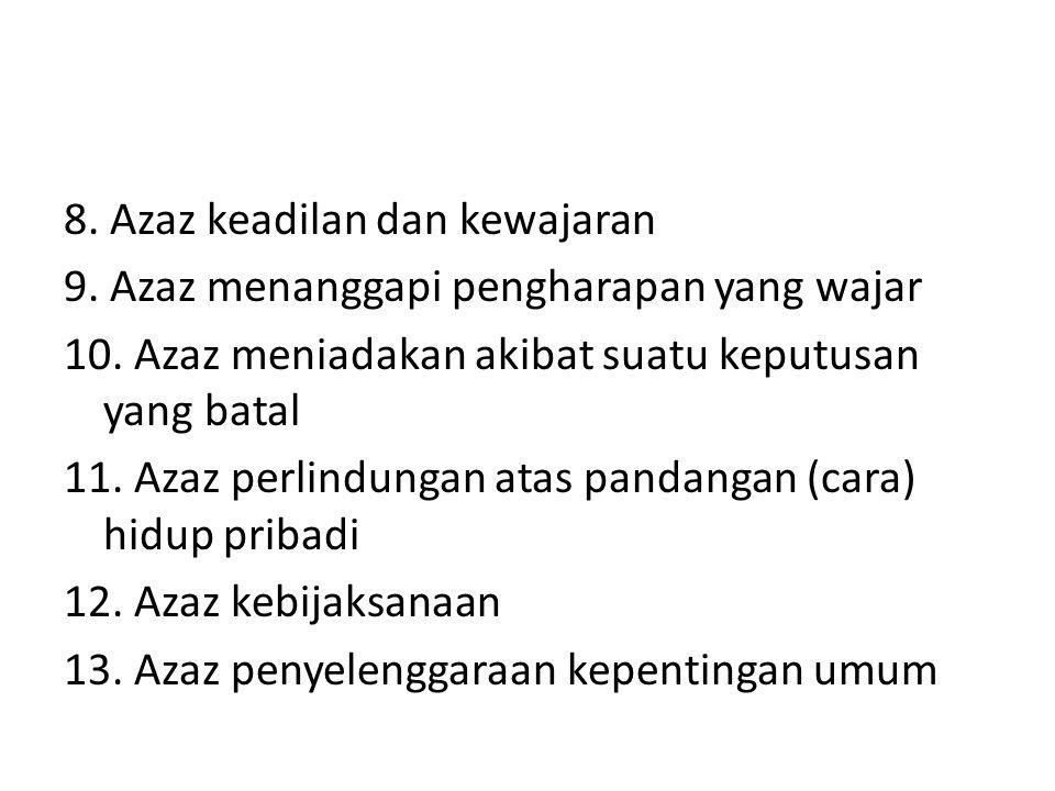 8. Azaz keadilan dan kewajaran 9. Azaz menanggapi pengharapan yang wajar 10. Azaz meniadakan akibat suatu keputusan yang batal 11. Azaz perlindungan a