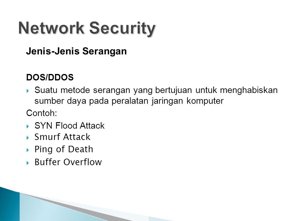 Jenis-Jenis Serangan DOS/DDOS  Suatu metode serangan yang bertujuan untuk menghabiskan sumber daya pada peralatan jaringan komputer Contoh:  SYN Flood Attack  Smurf Attack  Ping of Death  Buffer Overflow