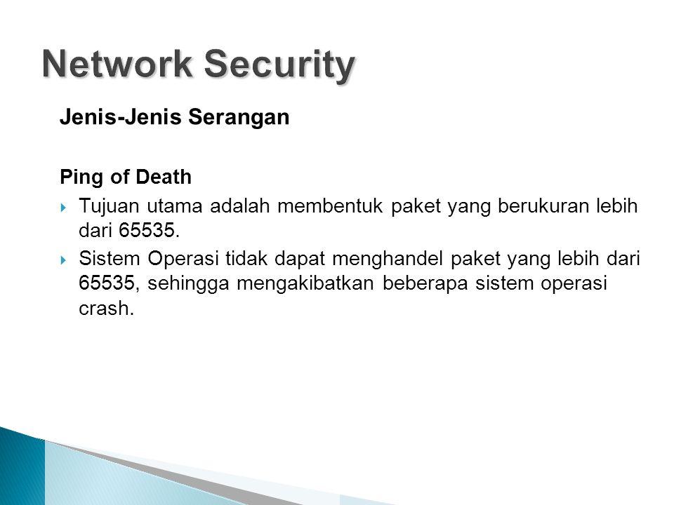 Jenis-Jenis Serangan Ping of Death  Tujuan utama adalah membentuk paket yang berukuran lebih dari 65535.  Sistem Operasi tidak dapat menghandel pake