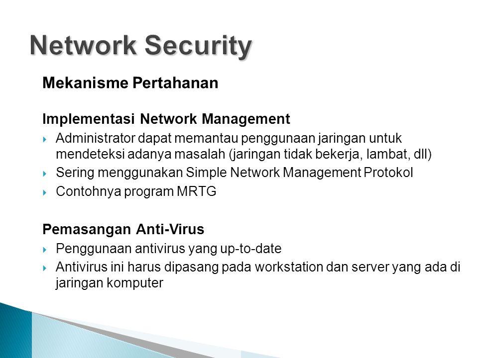 Mekanisme Pertahanan Implementasi Network Management  Administrator dapat memantau penggunaan jaringan untuk mendeteksi adanya masalah (jaringan tida