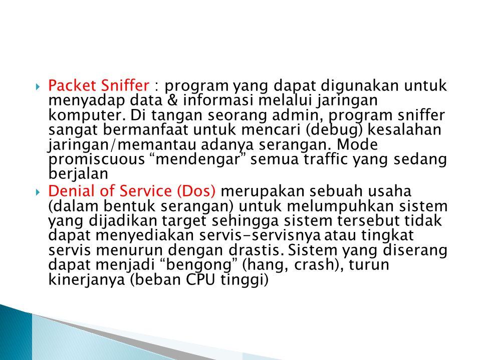  Packet Sniffer : program yang dapat digunakan untuk menyadap data & informasi melalui jaringan komputer. Di tangan seorang admin, program sniffer sa