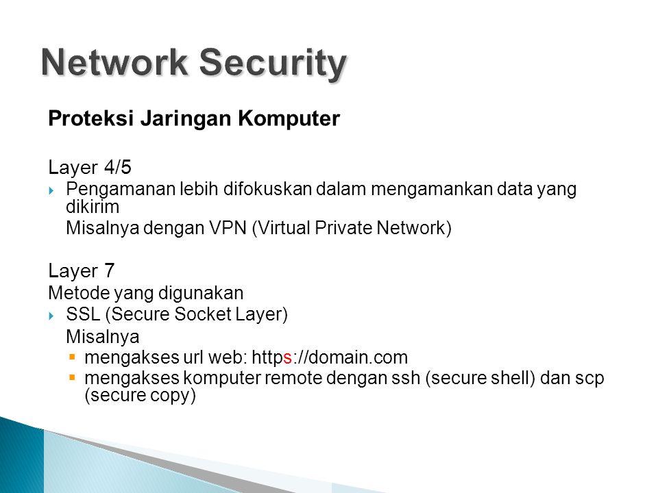 Proteksi Jaringan Komputer Layer 4/5  Pengamanan lebih difokuskan dalam mengamankan data yang dikirim Misalnya dengan VPN (Virtual Private Network) L