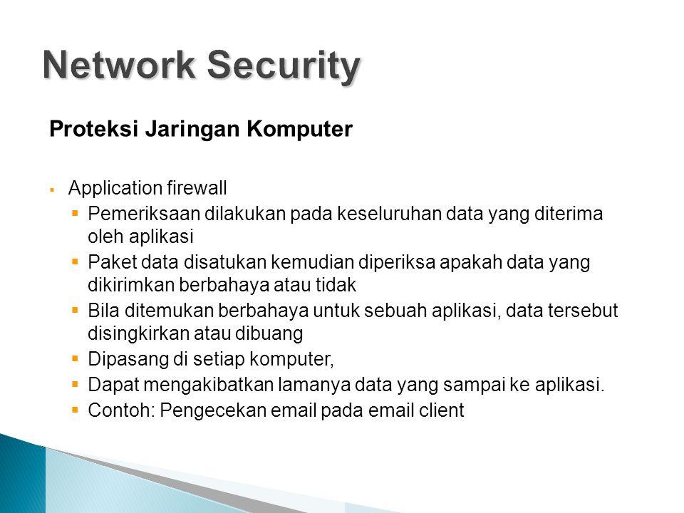 Proteksi Jaringan Komputer  Application firewall  Pemeriksaan dilakukan pada keseluruhan data yang diterima oleh aplikasi  Paket data disatukan kem
