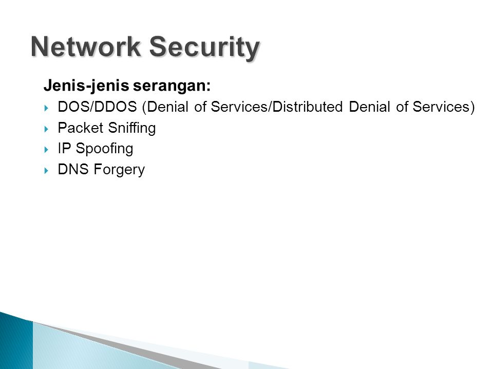Jenis-jenis serangan:  DOS/DDOS (Denial of Services/Distributed Denial of Services)  Packet Sniffing  IP Spoofing  DNS Forgery