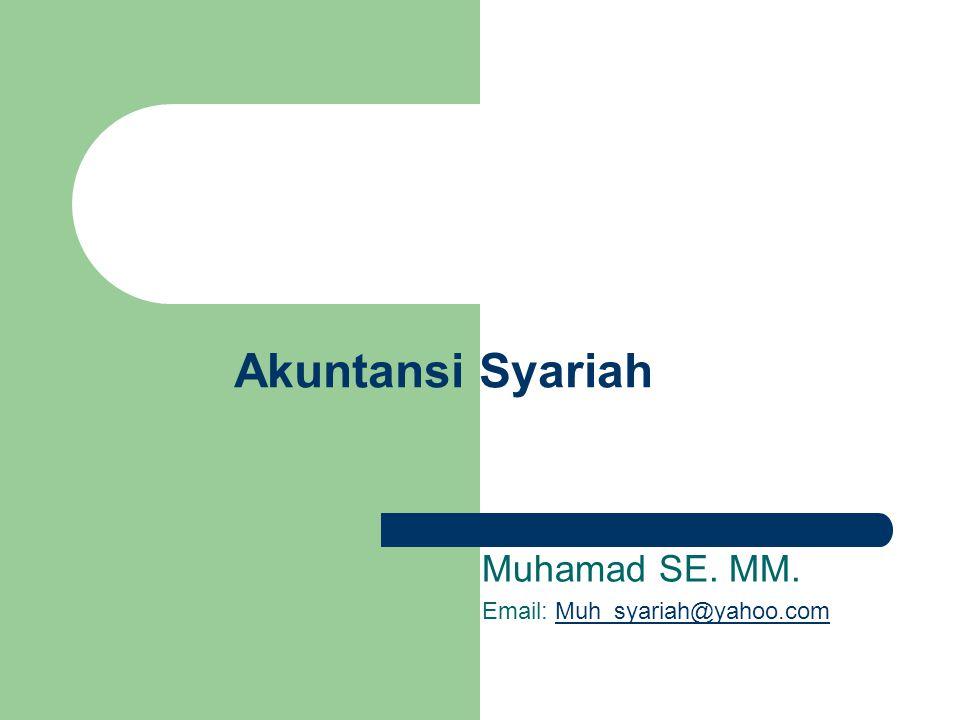 Akuntansi Syariah Muhamad SE. MM. Email: Muh_syariah@yahoo.comMuh_syariah@yahoo.com