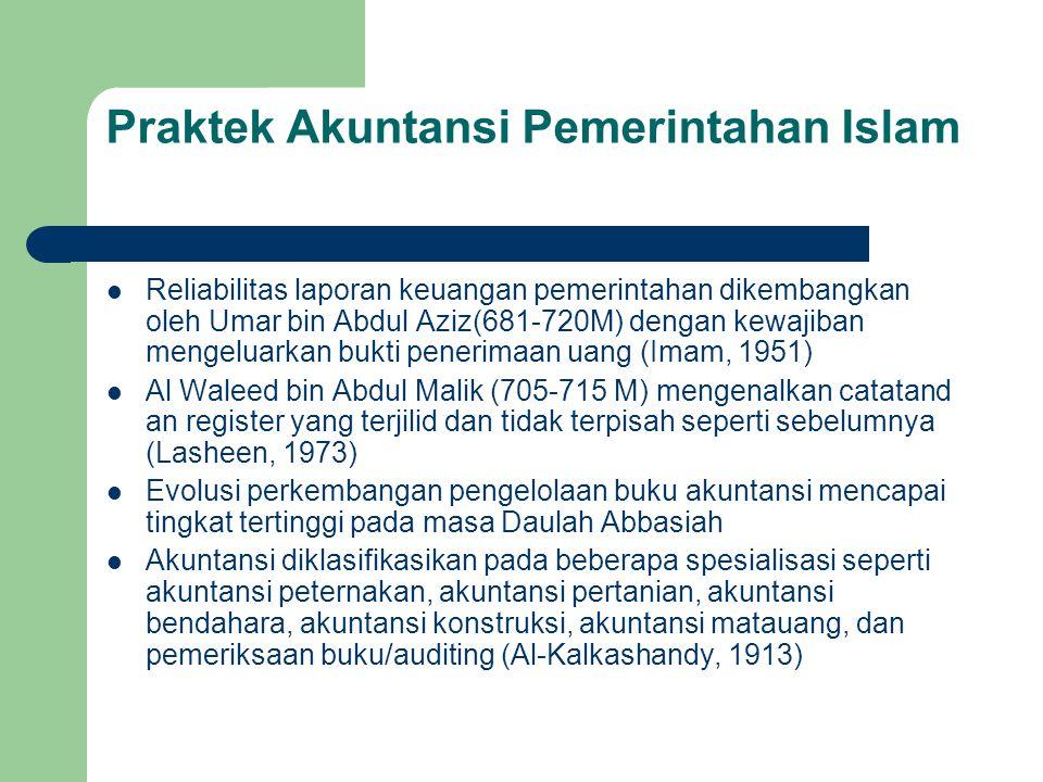 Praktek Akuntansi Pemerintahan Islam Reliabilitas laporan keuangan pemerintahan dikembangkan oleh Umar bin Abdul Aziz(681-720M) dengan kewajiban menge