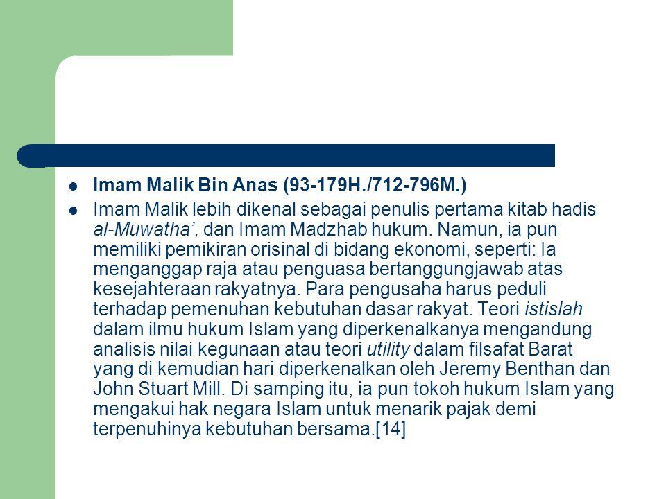 Imam Malik Bin Anas (93-179H./712-796M.) Imam Malik lebih dikenal sebagai penulis pertama kitab hadis al-Muwatha', dan Imam Madzhab hukum. Namun, ia p