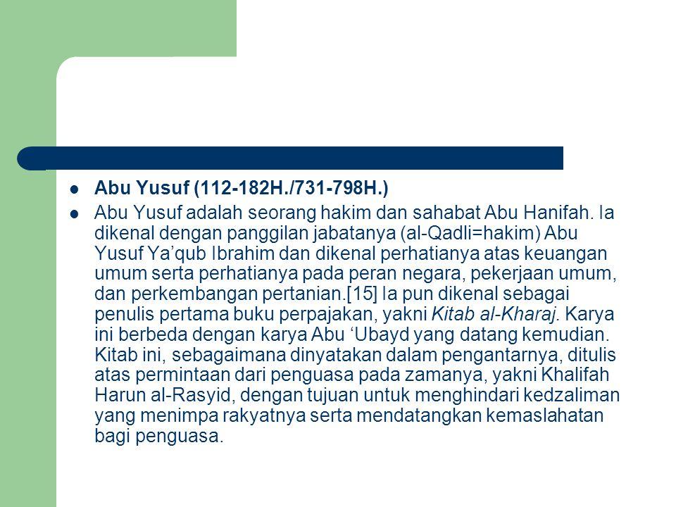 Abu Yusuf (112-182H./731-798H.) Abu Yusuf adalah seorang hakim dan sahabat Abu Hanifah. Ia dikenal dengan panggilan jabatanya (al-Qadli=hakim) Abu Yus