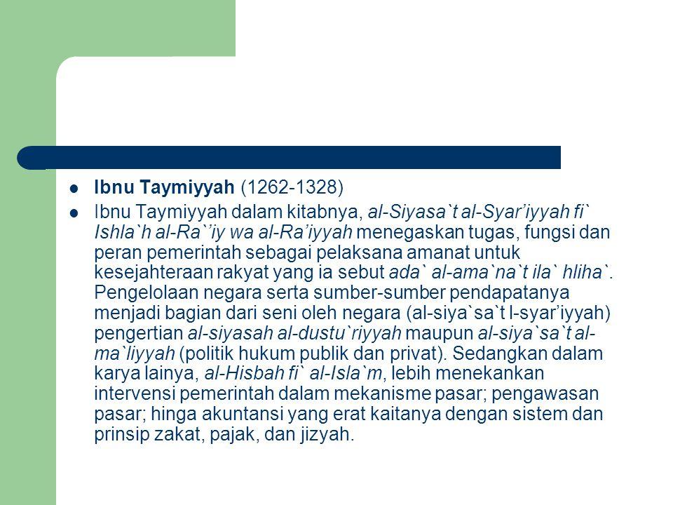 Ibnu Taymiyyah (1262-1328) Ibnu Taymiyyah dalam kitabnya, al-Siyasa`t al-Syar'iyyah fi` Ishla`h al-Ra`'iy wa al-Ra'iyyah menegaskan tugas, fungsi dan