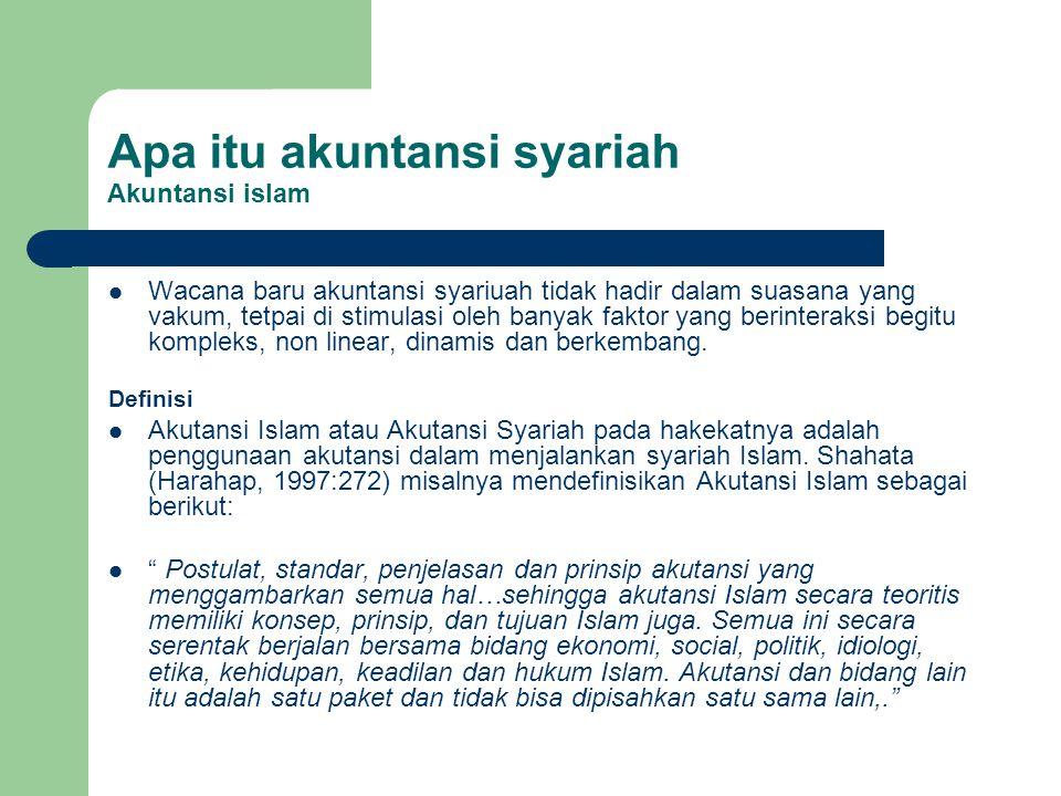 Apa itu akuntansi syariah Akuntansi islam Wacana baru akuntansi syariuah tidak hadir dalam suasana yang vakum, tetpai di stimulasi oleh banyak faktor