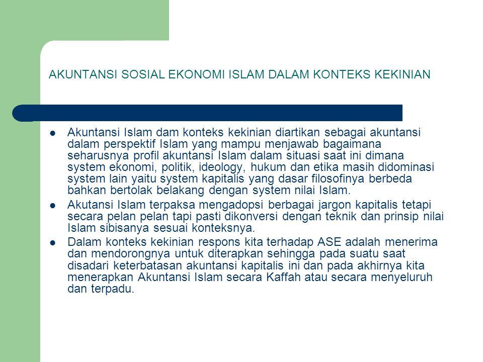 AKUNTANSI SOSIAL EKONOMI ISLAM DALAM KONTEKS KEKINIAN Akuntansi Islam dam konteks kekinian diartikan sebagai akuntansi dalam perspektif Islam yang mam