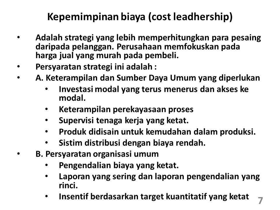 Kepemimpinan biaya (cost leadhership) Adalah strategi yang lebih memperhitungkan para pesaing daripada pelanggan. Perusahaan memfokuskan pada harga ju