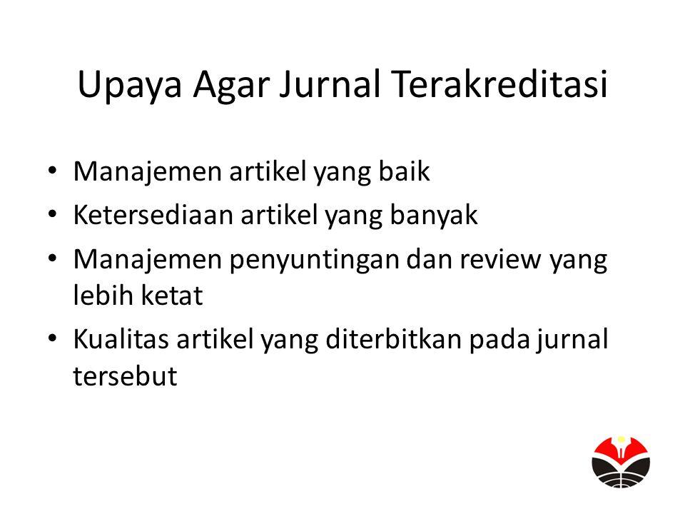 Upaya Agar Jurnal Terakreditasi Manajemen artikel yang baik Ketersediaan artikel yang banyak Manajemen penyuntingan dan review yang lebih ketat Kualit