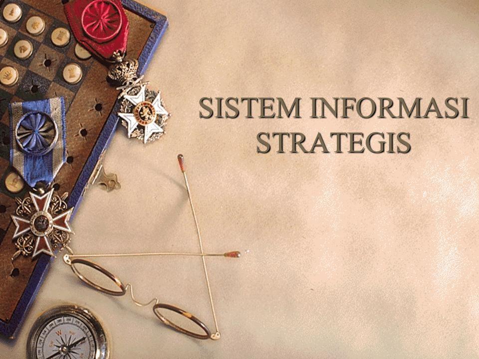 Pendahuluan SIS  Kekuatan Strategi bersaing  Ketatnya persaingan Bisnis  Tuntutan Kepuasan Konsumen