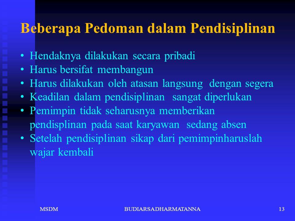 MSDMBUDIARSA DHARMATANNA12 Macam-macam tindakan pendisiplinan: Memberikan peringatan lisan Memberikan peringatan tertulis Dihilangkan sebagian haknya