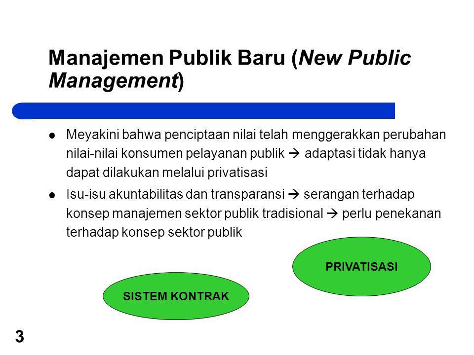 3 Manajemen Publik Baru (New Public Management) Meyakini bahwa penciptaan nilai telah menggerakkan perubahan nilai-nilai konsumen pelayanan publik  a