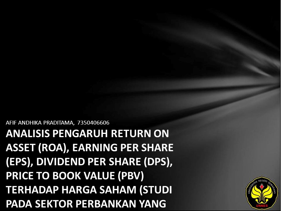 AFIF ANDHIKA PRADITAMA, 7350406606 ANALISIS PENGARUH RETURN ON ASSET (ROA), EARNING PER SHARE (EPS), DIVIDEND PER SHARE (DPS), PRICE TO BOOK VALUE (PBV) TERHADAP HARGA SAHAM (STUDI PADA SEKTOR PERBANKAN YANG LISTING DI BURSA EFEK INDONESIA).