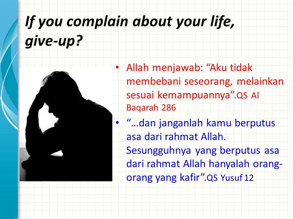 """Allah menjawab: """"Aku tidak membebani seseorang, melainkan sesuai kemampuannya"""". QS Al Baqarah 286 """"…dan janganlah kamu berputus asa dari rahmat Allah."""