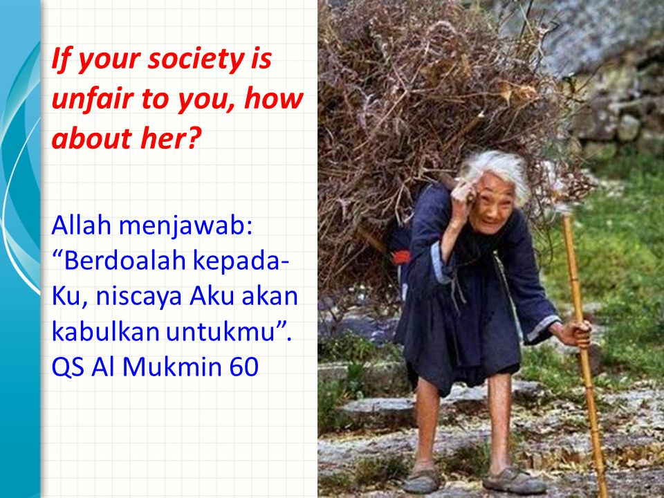 If your society is unfair to you, how about her.