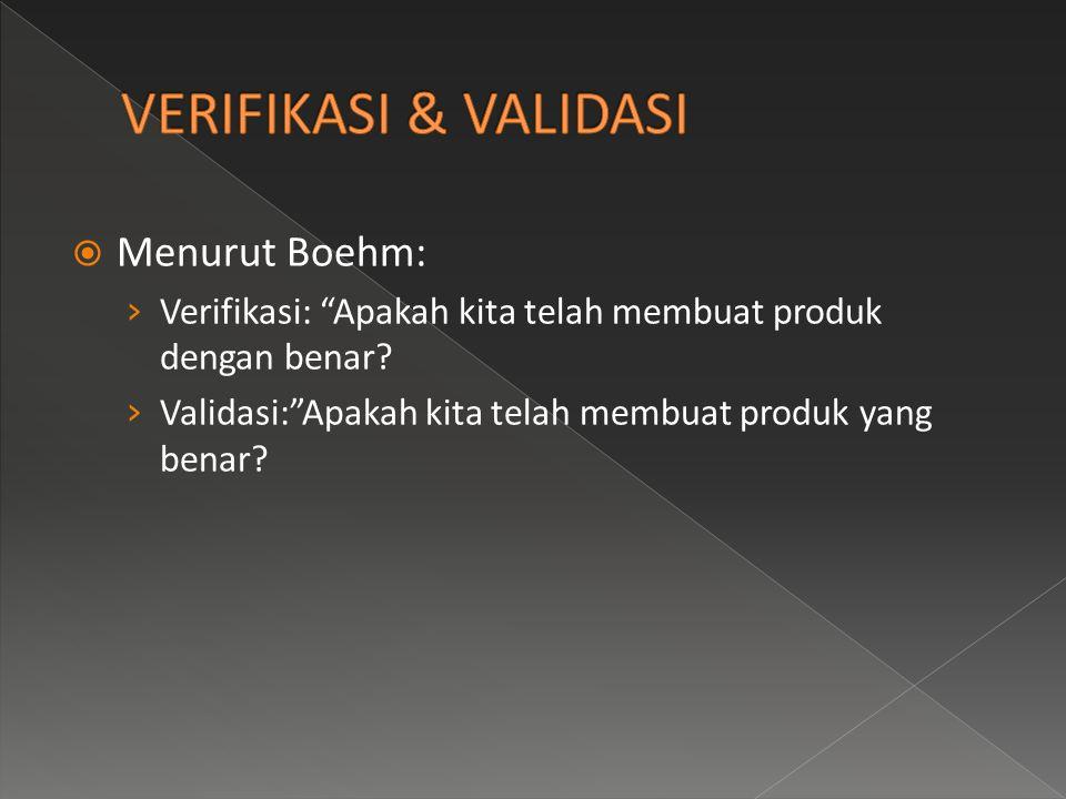  Menurut Boehm: › Verifikasi: Apakah kita telah membuat produk dengan benar.